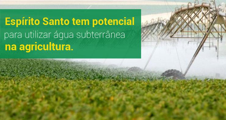 Espírito Santo tem potencial para utilizar água subterrânea na agricultura
