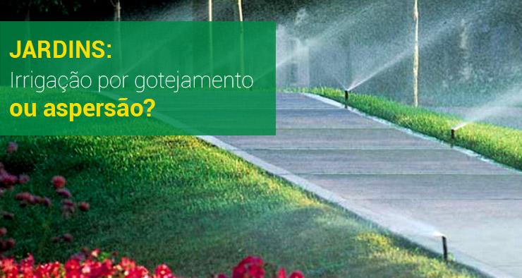 Jardins: Irrigação por gotejamento ou aspersão?