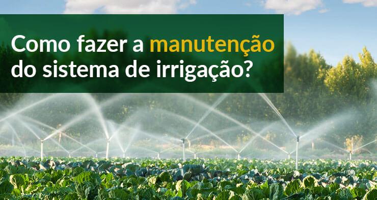 Como fazer a manutenção do sistema de irrigação?